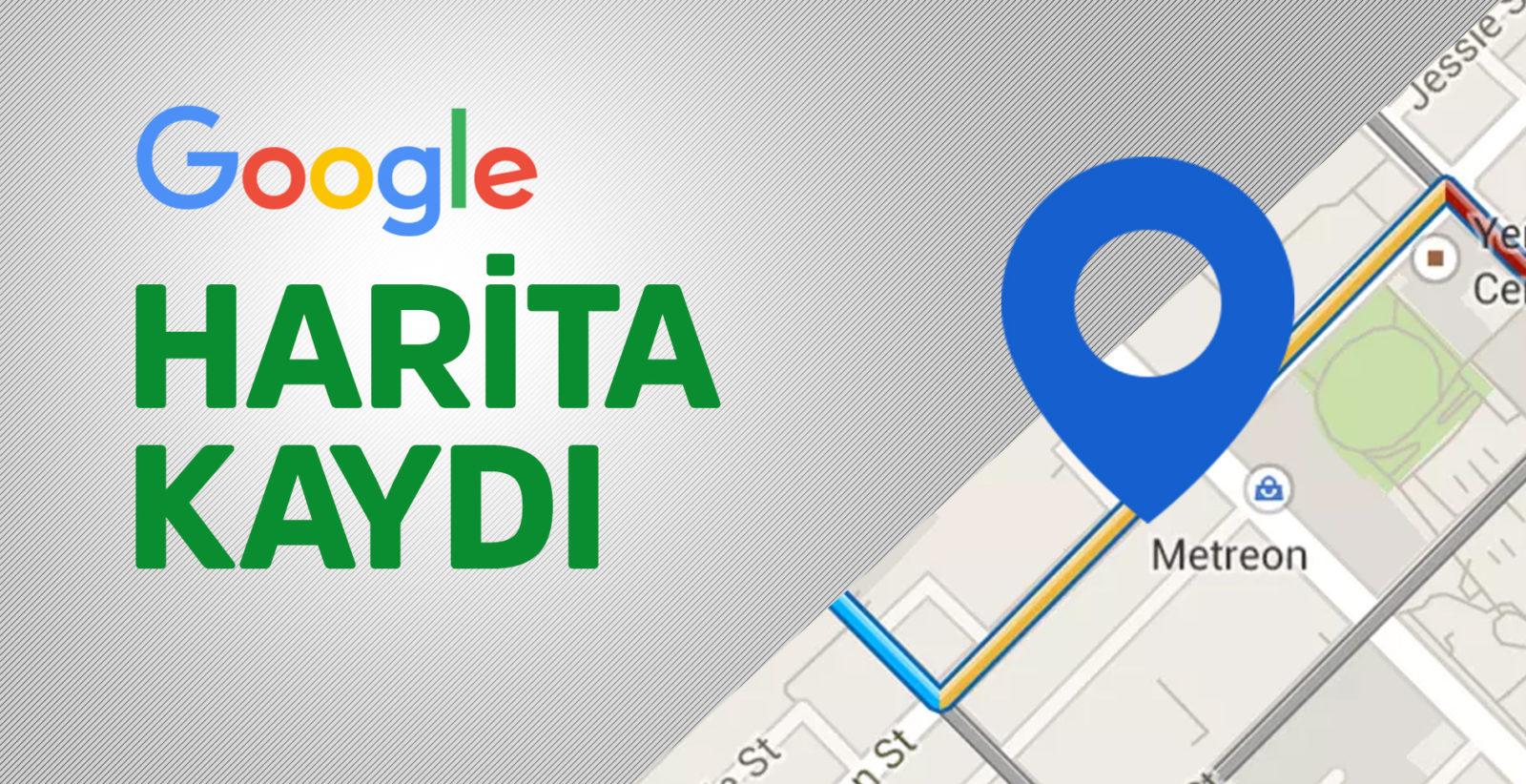 Google Haritalara Yer işletme Ekleme, Harita Kayıt - Hüseyin YILMAZ